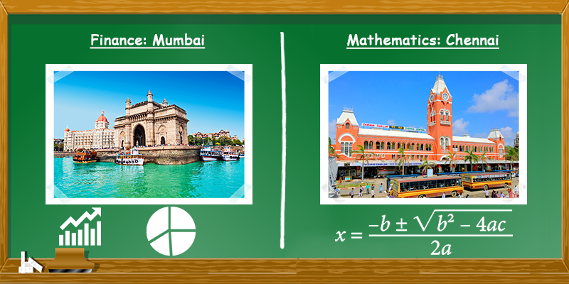 Finance in Mumbai, maths in Chennai
