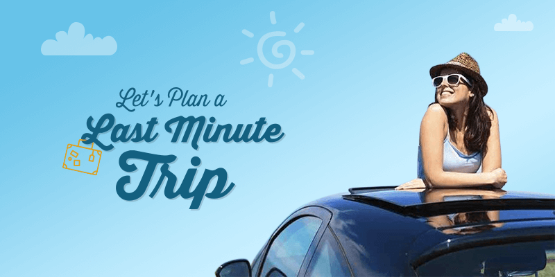 Last Minute Trips you can plan easily